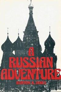 Burton K Janes - A Russian Adventure